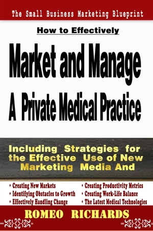 How to Effectively Market and Manage a Private Medical Practice by Romeo Richards