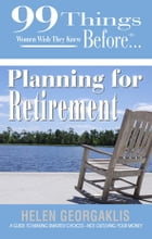 99 things Women wish they knew before…Hitting Retirment: A guide to making smarter choices and not outliving your money by Helen Georgaklis