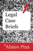 A+ Guide to Legal Case Briefs by Alison Plus