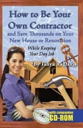 How to Be Your Own Contractor and Save Thousands on Your New House Or Renovation: While Keeping Your Day Job