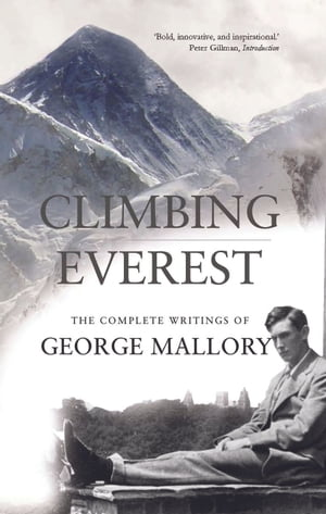 Climbing Everest The Complete Writings of George Leigh Mallory