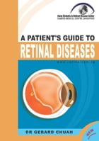 A Patient's Guide To Retinal Diseases by Dr Gerard Chuah