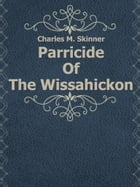 Parricide Of The Wissahickon by Charles M. Skinner