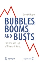 Bubbles, Booms, and Busts: The Rise and Fall of Financial Assets by Donald Rapp