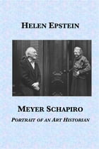 Meyer Schapiro: Portrait of an Art Historian by Helen Epstein