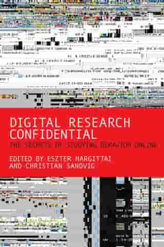 Digital Research Confidential: The Secrets of Studying Behavior Online by Eszter Hargittai