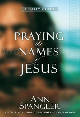 Book Praying the Names of Jesus: A Daily Guide by Ann Spangler