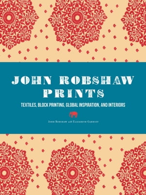 John Robshaw Prints Textiles,  Block Printing,  Global Inspiration,  and Interiors