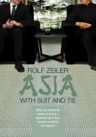 Asia with suit and tie: What you should be aware of during a business trip in Asia because anything can happen by Rolf Zeiler