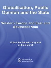 Globalisation, Public Opinion and the State: Western Europe and East and Southeast Asia