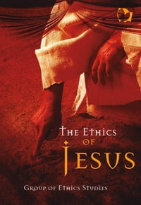 The Ethics of Jesus Christ