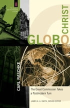GloboChrist (The Church and Postmodern Culture): The Great Commission Takes a Postmodern Turn
