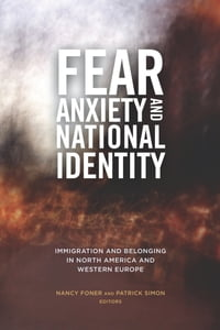 Fear, Anxiety, and National Identity: Immigration and Belonging in North America and Western Europe