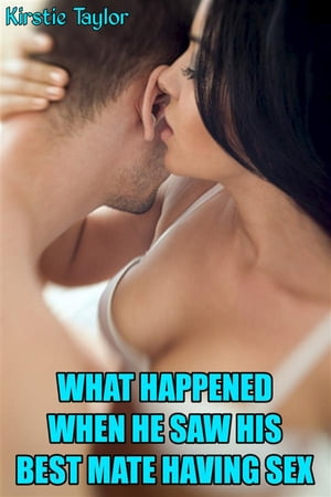 What Happened When He Saw His Best Mate Having Sex