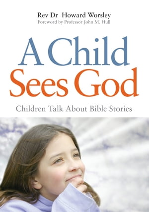 A Child Sees God Children Talk About Bible Stories