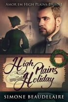 High Plains Holiday - Amor em High Plains: Livro 1 by Simone Beaudelaire