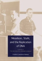 "Meselson, Stahl, and the Replication of DNA: A History of ""The Most Beautiful Experiment in Biology"" by Professor Frederic Lawrence Holmes"