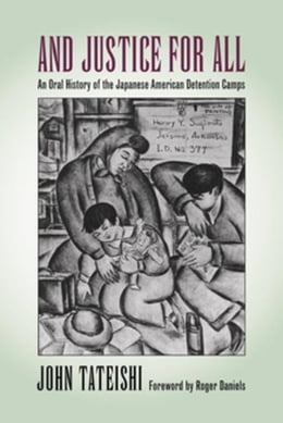 Book And Justice for All: An Oral History of the Japanese American Detention Camps by Tateishi, John