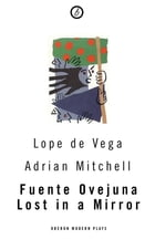 Fuente Ovejuna / Lost in a Mirror by Adrian Mitchell
