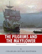 History for Kids: The Pilgrims and the Mayflower by Charles River Editors