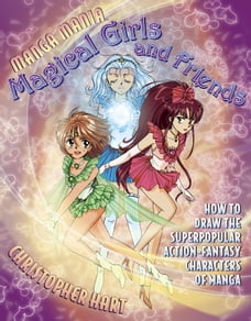 Manga Mania Magical Girls and Friends: How to Draw the Super-Popular Action Fantasy Characters of…