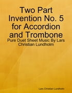 Two Part Invention No. 5 for Accordion and Trombone - Pure Duet Sheet Music By Lars Christian Lundholm by Lars Christian Lundholm