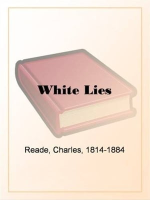White Lies And Barefaced Truths by Charles Reade
