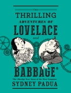 The Thrilling Adventures of Lovelace and Babbage Cover Image
