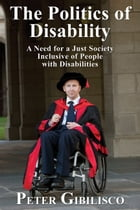 The Politics of Disability: A Need for a Just Society Inclusive of People with Disabilities
