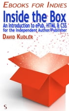 Inside the Box: An Introduction to ePub, HTML & CSS for the Independent Author/Publisher (Self-Publishing & Ebook Cr by David Kudler