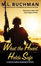 What the Heart Holds Safe by M. L. Buchman