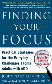 Finding Your Focus : Practical strategies for the everyday challenges facing adults with ADD…