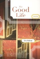 The Good Life: Stories by Erin McGraw