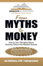 From Myths to Money: How to Turn Old Ideas about Business Failure into Massive Success by JOE DICHIARA