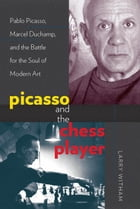 Picasso and the Chess Player: Pablo Picasso, Marcel Duchamp, and the Battle for the Soul of Modern…
