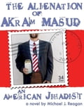 The Alienation of Akram Masud. an American Jihadist f897bbf4-d90d-4a2e-9a87-999363614bc3