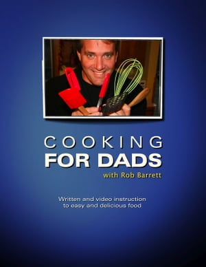 Cooking for Dads by Rob Barrett, Jr.