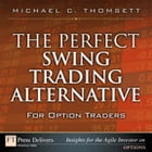 The Perfect Swing Trading Alternative for Option Traders by Michael C. Thomsett
