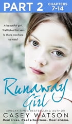 Runaway Girl: Part 2 of 3: A beautiful girl. Trafficked for sex. Is there nowhere to hide? by Casey Watson