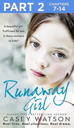 Book Runaway Girl: Part 2 of 3: A beautiful girl. Trafficked for sex. Is there nowhere to hide? by Casey Watson
