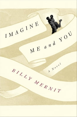 Book Imagine Me and You: A Novel by Billy Mernit