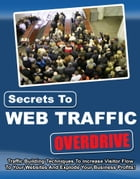 Secrets to Web Traffic Overdrive by Mark