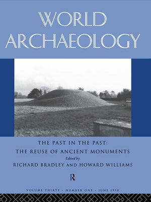 The Past in the Past: the Re-use of Ancient Monuments World Archaeology 30:1