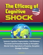 The Efficacy of Cognitive Shock: Systemic Cognitive Fragmentation, Void Between Perceived and Presented, Reality as Perception, Mental Voids, Byproduc by Progressive Management