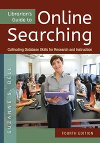 Librarian's Guide to Online Searching: Cultivating Database Skills for Research and Instruction