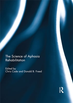 The Science of Aphasia Rehabilitation