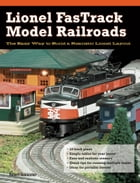 Lionel FasTrack Model Railroads: The Easy Way to Build a Realistic Lionel Layout by Robert Schleicher