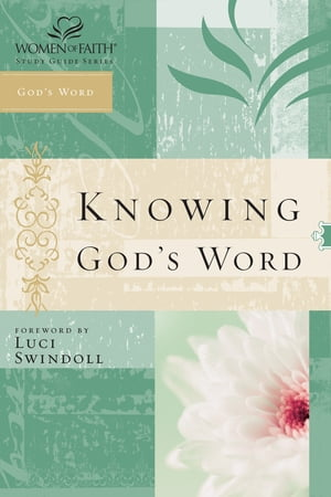 Knowing God's Word Women of Faith Study Guide Series