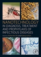 Nanotechnology in Diagnosis, Treatment and Prophylaxis of Infectious Diseases by Mahendra Rai