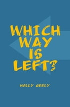 Which Way is Left? by Holly Geely